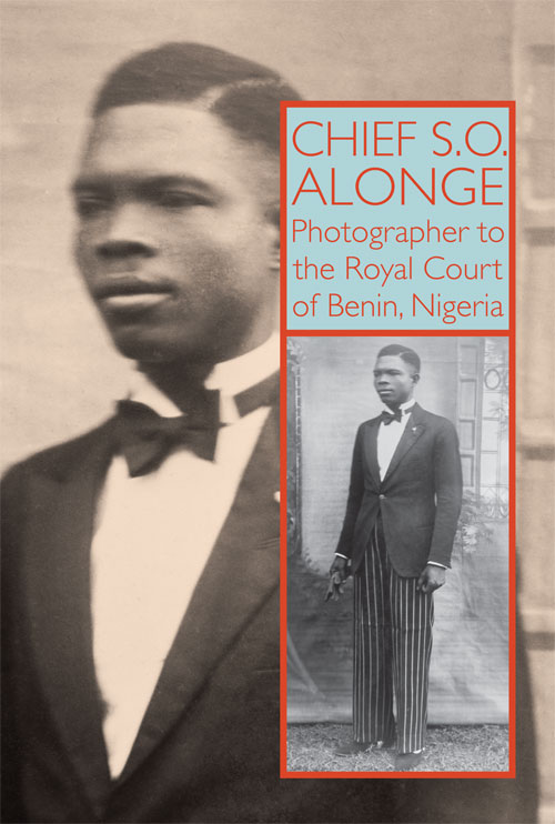 Chief S.O. Alonge: Photographer to the Royal Court of Benin, Nigeria