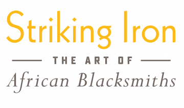 Striking Iron: The Art of African Blacksmiths